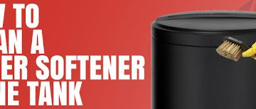 Steps Involved In Cleaning Your Water Softeners Brine Tank